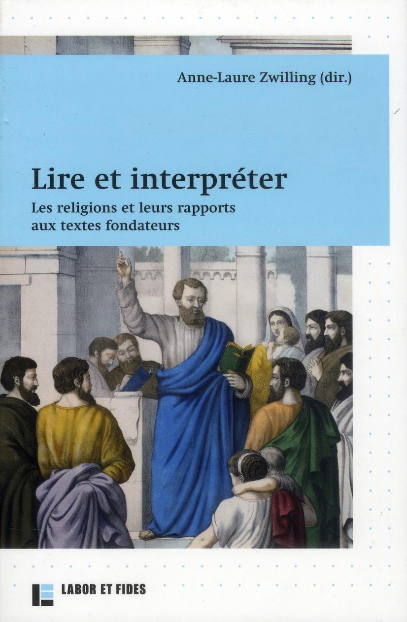 Lire et interpréter ; les religions et leurs rapports aux textes fondateurs