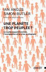 Couverture de Une planète trop peuplée ? le mythe populationniste, l'immigration et la crise écologique