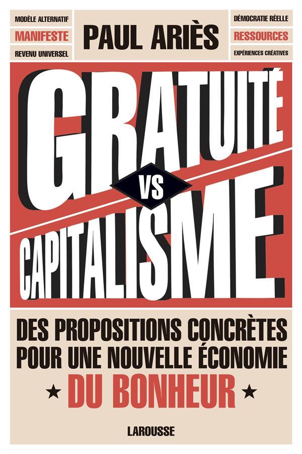 GRATUITE VERSUS CAPITALISME - DES PROPOSITIONS CONCRETES POUR UNE NOUVELLE ECONOMIE DU BONHEUR