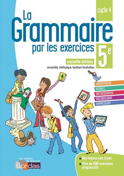 LA GRAMMAIRE PAR LES EXERCICES ; 5e ; cahier de l'élève (édition 2018)