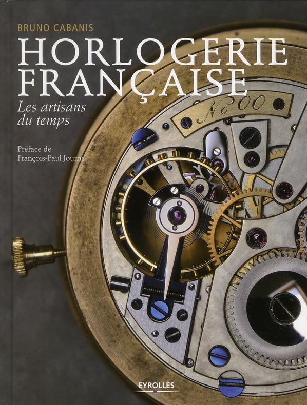 Horlogerie Francaise ; Les Artisans Du Temps
