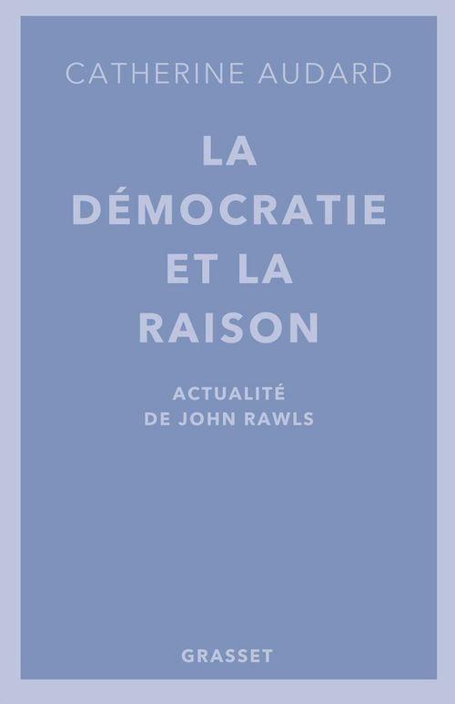 La démocratie et la raison  - Catherine Audard