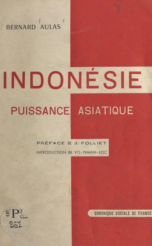 Indonésie, puissance asiatique  - Bernard Aulas