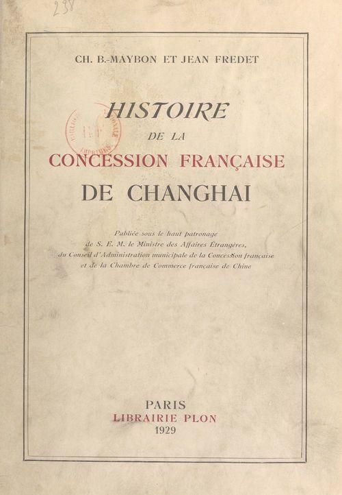 Histoire de la concession française de Changhai  - Jean Fredet  - Charles B. Maybon