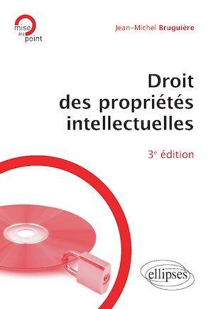 Droit des propriétés intellectuelles (3e édition)