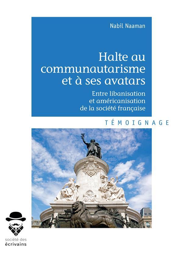 Halte au communautarisme et à ses avatars ; entre libanisation et américanisation de la sociéte française