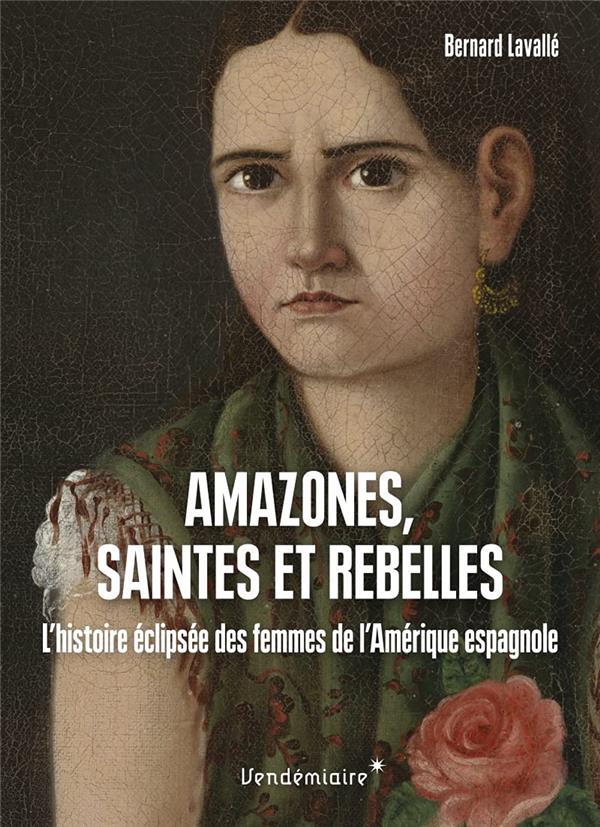 Amazones, saintes et rebelles : l'histoire éclipsée des femmes de l'Amérique espagnole