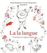 La la langue ; comment tu as appris à parler