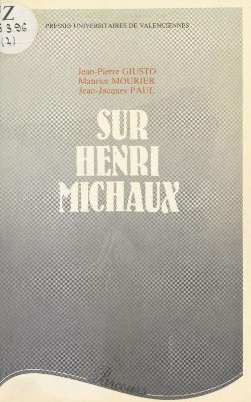 Sur Henri Michaux  - Jean-Pierre Giusto  - Jean-Jacques Paul  - Maurice MOURIER