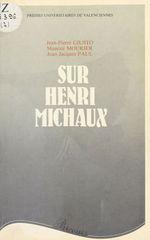 Sur Henri Michaux  - Jean-Jacques Paul - Jean-Pierre Giusto - Maurice MOURIER