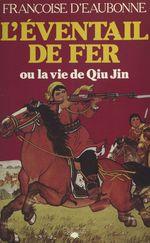 L'éventail de fer ou La vie de Qiu Jin  - Francoise D' Eaubonne