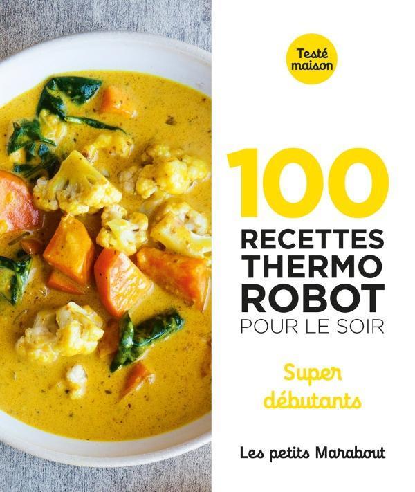 Les petits Marabout ; 100 recettes au thermo robot pour le soir ; super débutants