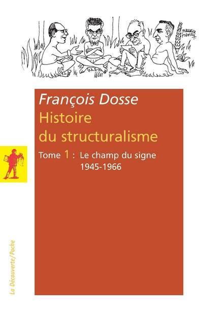 Histoire du structuralisme t.1 ; le champ du signe ; 1945-1966