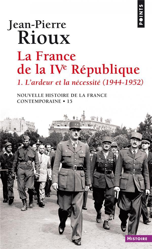 La France de la Quatrième République t.1 ; l'ardeur et la nécessité (1944-1952)