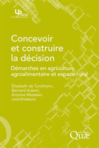 Concevoir et construire la décision ; démarches en agriculture, agroalimentaire et espace rural