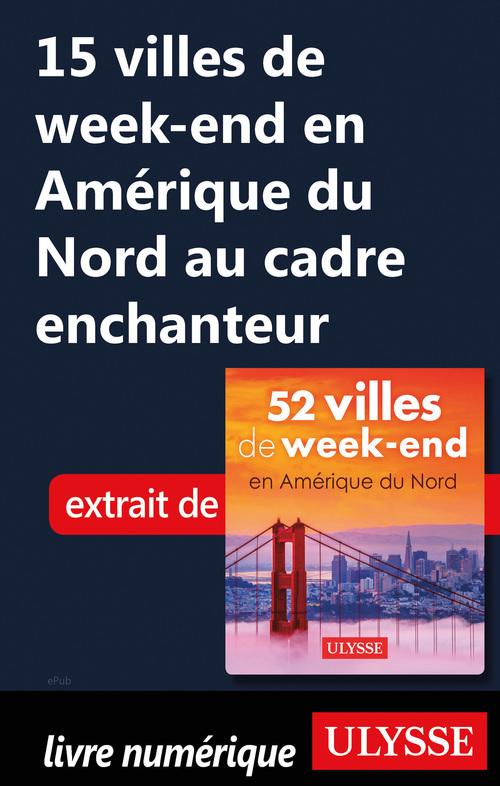 15 villes de week-end en Amérique du Nord au cadreenchanteur