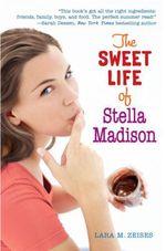 The Sweet Life of Stella Madison  - Lara M Zeises
