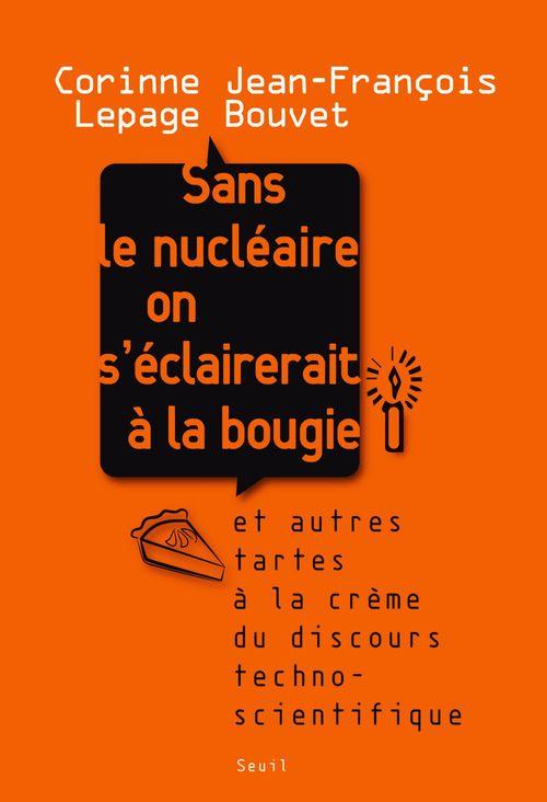Sans le nucléaire on s'éclairerait à la bougie ; et autres tartes à la crème du discours techno-scientifique
