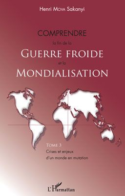Comprendre La Fin De La Guerre Froide Et La Mondialisation T.3 ; Crises Et Enjeux D'Un Monde En Mutation