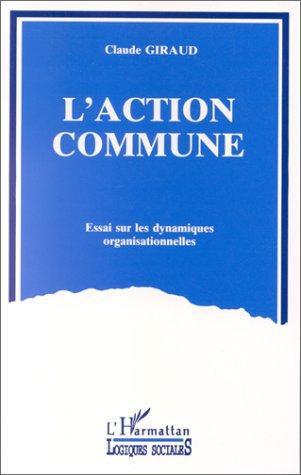 L'action commune ; essai sur les dynamiques organisationnelles