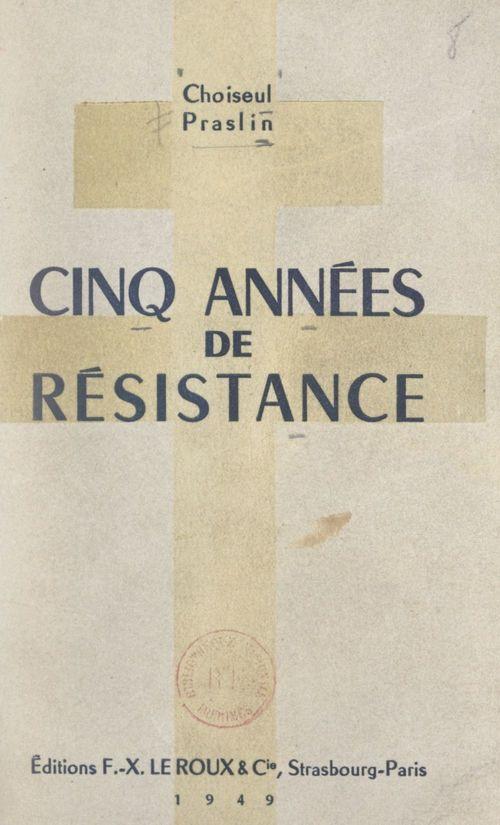 Cinq années de Résistance  - Choiseul-Praslin