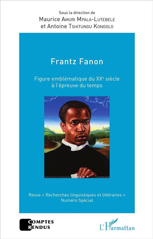 Frantz Fanon, figure emblématique du XXe siècle à l'épreuve du temps