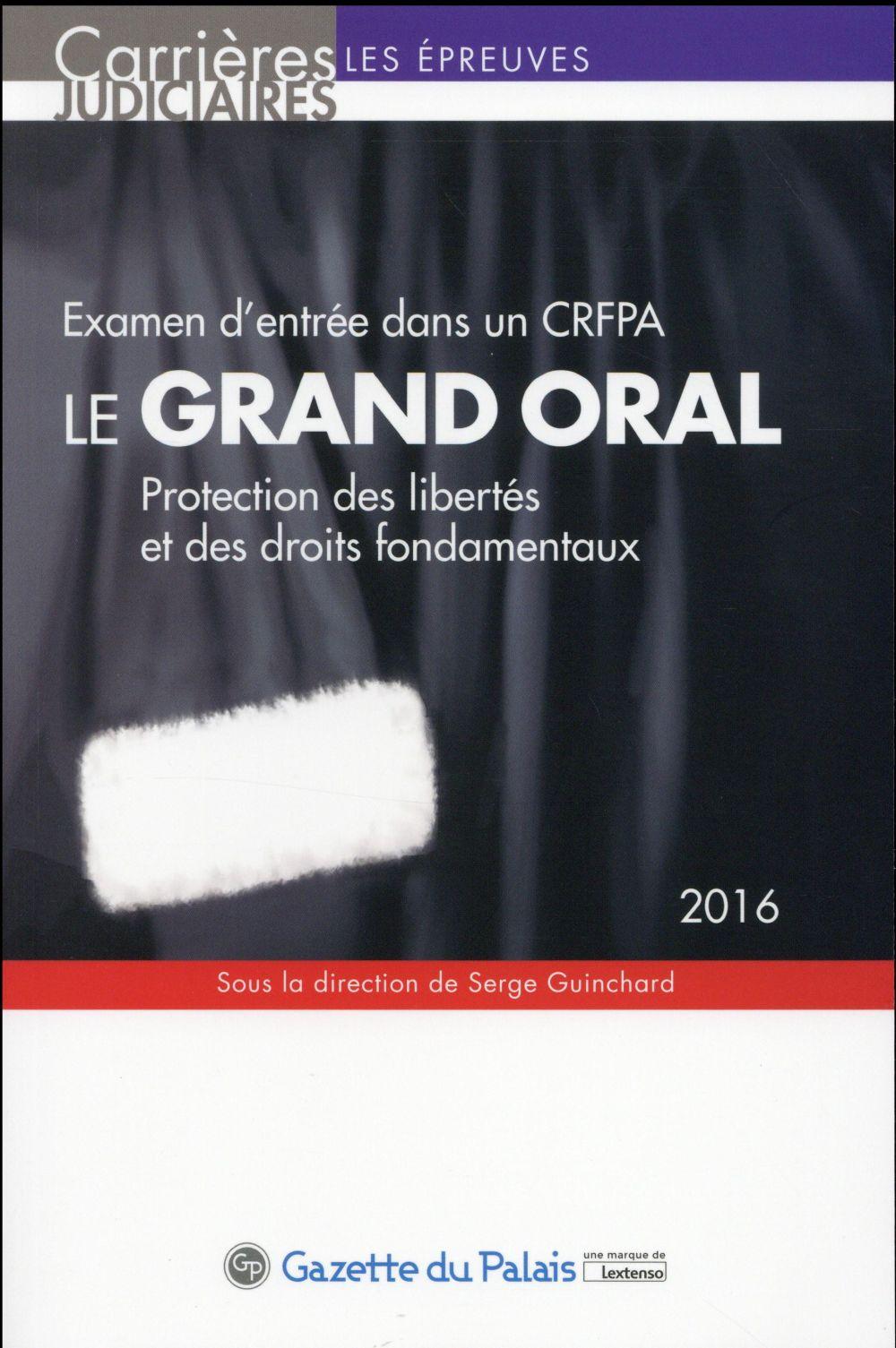 Le grand oral 2016 ; examen d'entrée dans un CRFPA ; protection des libertés et des droits fondamentaux