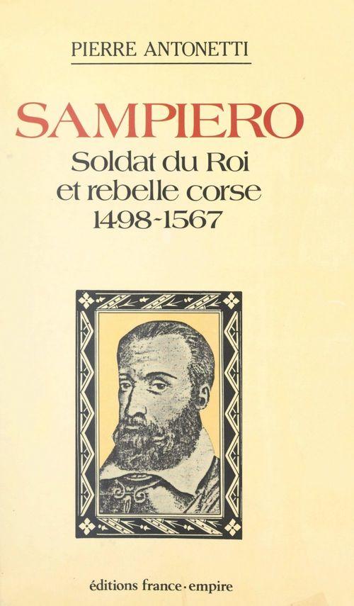Sampiero : soldat du Roi et rebelle Corse  - Pierre Antonetti