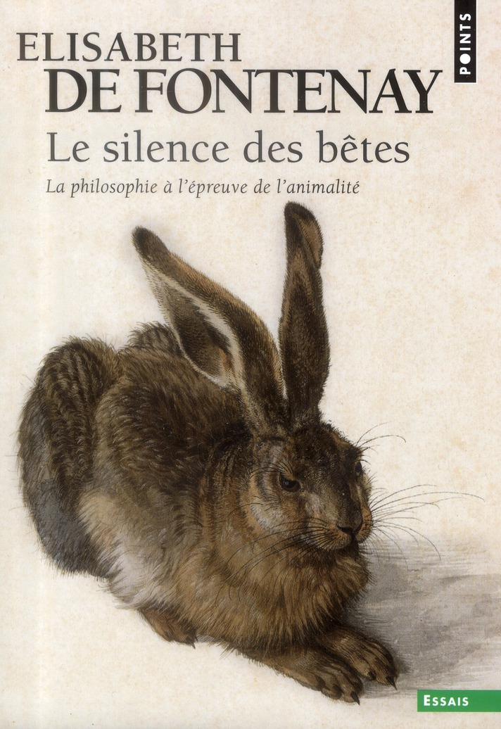 Le Silence Des Betes ; La Philosophie A L'Epreuve De L'Animalite