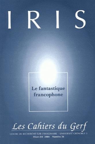 Iris n.26 ; le fantastique francophone
