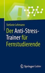 Der Anti-Stress-Trainer für Fernstudierende  - Stefanie Lehmann