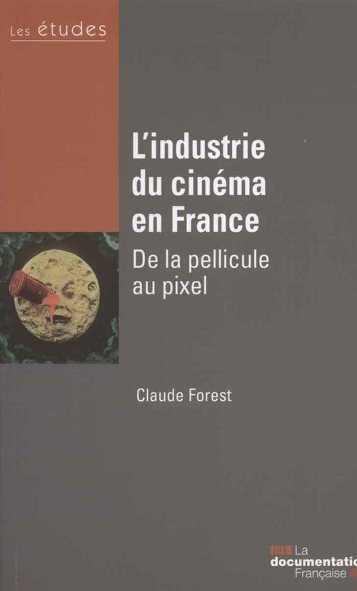 L'industrie du cinéma ; de la pellicule aux pixels