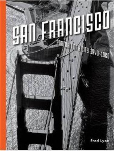 Fred lyon san francisco portrait of a city 1940-1960