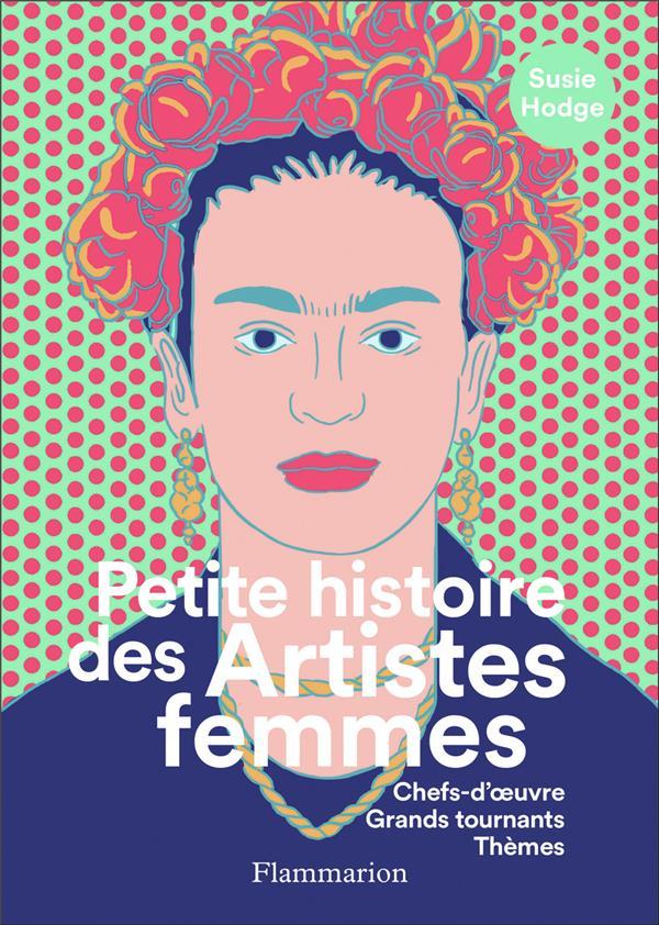 Petite histoire des artistes femmes ; chefs-d'oeuvre, grands tournants, thèmes