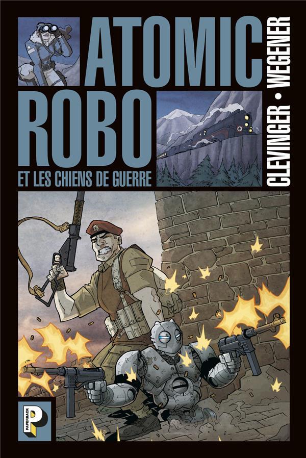 Atomic robo T.2 ; les chiens de guerre