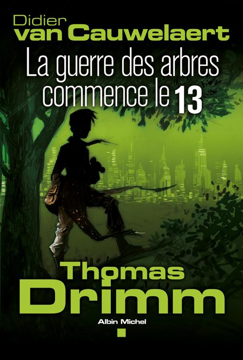 Thomas Drimm t.2 ; la guerre des arbres commence le 13