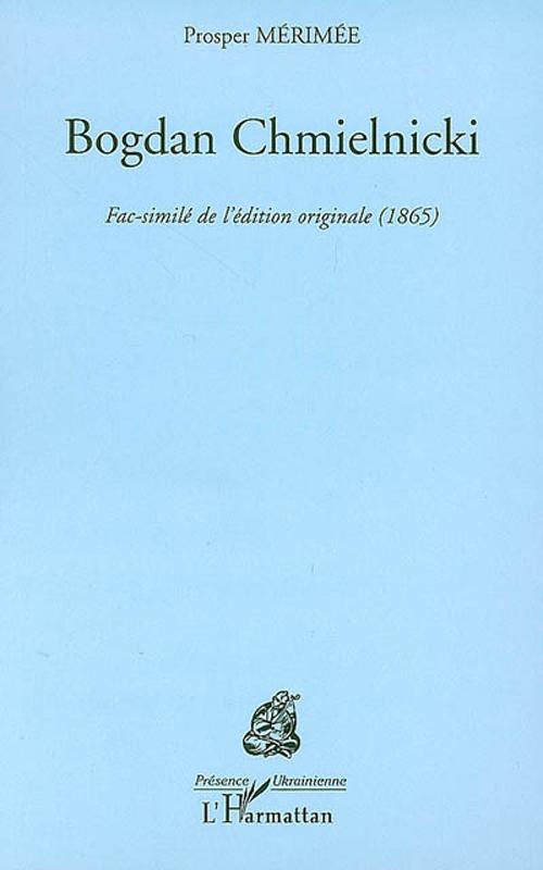 Bogdan chmielnicki ; fac similé de l'édition originale (1865)