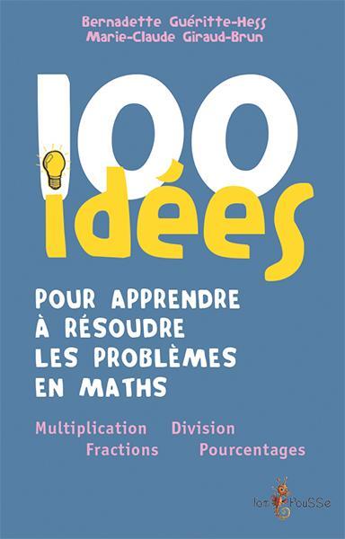 100 IDEES ; pour apprendre à résoudre les problèmes de math ; multiplication, fraction, division, pourcentage