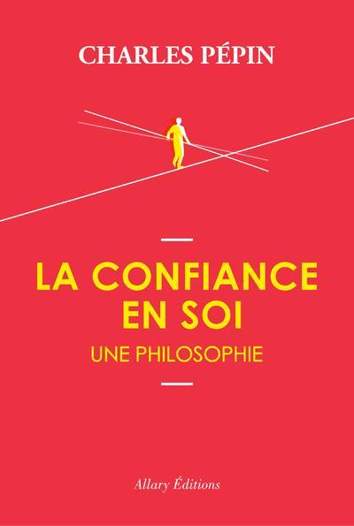 La confiance en soi ; une philosophie
