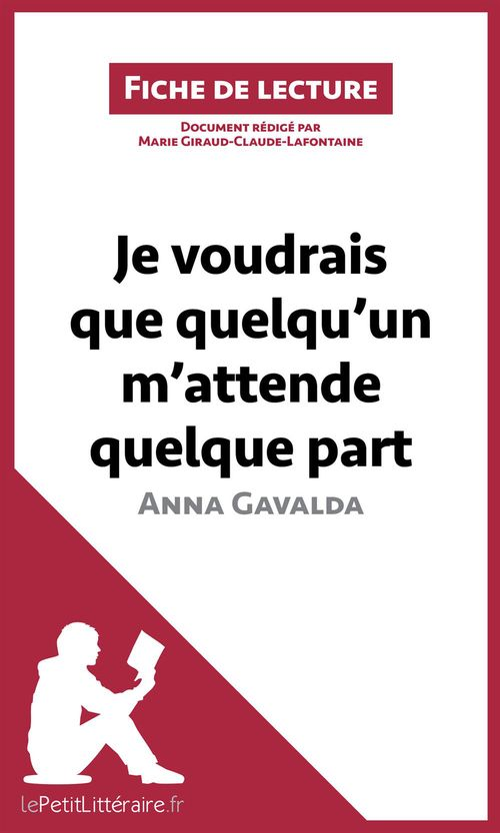 Je voudrais que quelqu'un m'attende quelque part d'Anna Gavalda ; résumé complet et analyse détaillée de l'oeuvre