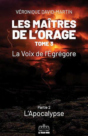 Les maîtres de l'orage t.3 ; la voie de l'égrégore, partie 1 : l'apocalypse