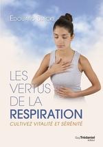 Les vertus de la respiration ; cultivez l'énergie vitale et la santé globale