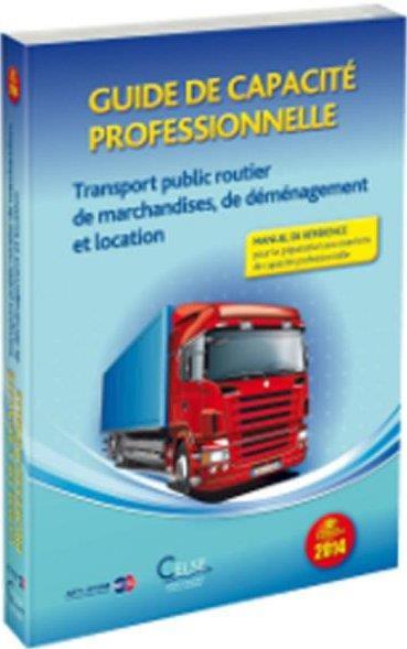 Guide de capacité professionnelle ; transport public routier de marchandises, de déménagement et location (édition 2014)