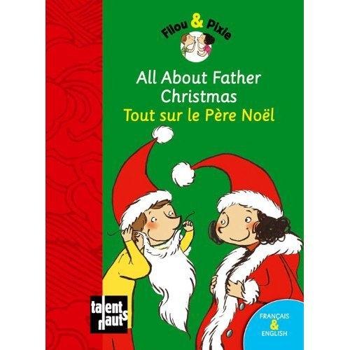 All about Father Christmas ; tout sur le Père Noël