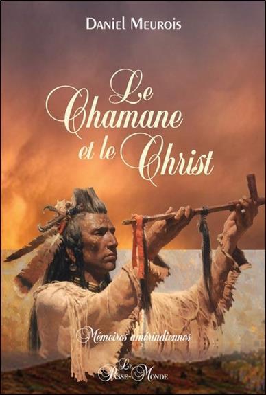 Le chamane et le Christ ; mémoires amérindiennes