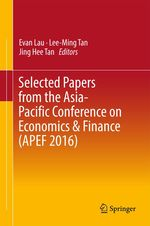 Selected Papers from the Asia-Pacific Conference on Economics & Finance (APEF 2016)  - Lee Ming Tan - Jing Hee Tan - Evan Lau
