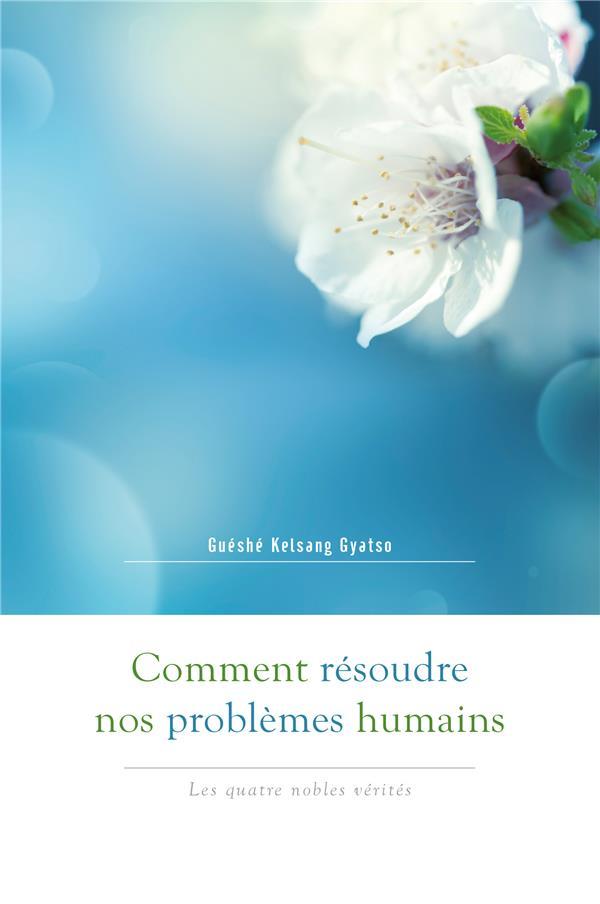 Comment résoudre nos problèmes humains ; les quatre nobles vérités