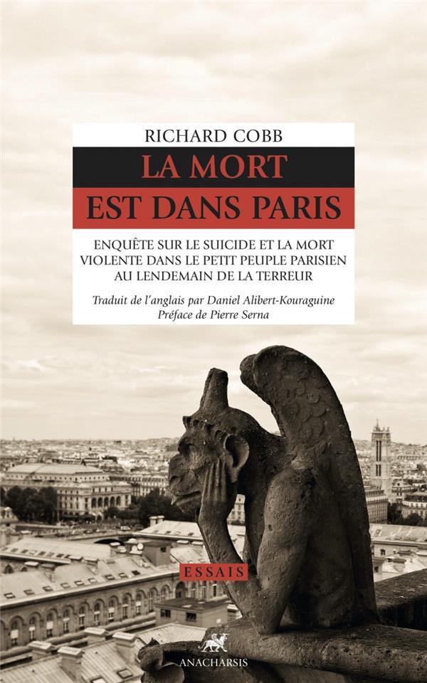 La mort est dans Paris ; enquête sur le suicide et la mort violente dans le petit peuple parisien au lendemain de la Terreur