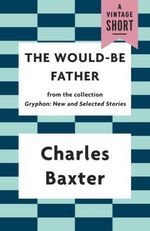 The Would-be Father  - Charles Baxter
