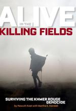 Alive in the Killing Fields  - Nawuth Keat Martha Kendall
